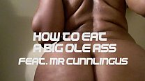 HOW TO EAT A BIG OLE ASS FEAT MR.CUNNLINGUS