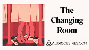 The Changing Room - Sex in Public Erotic Audio Story, Sexy ASMR Erotic Audio by Audiodesires.com