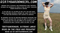 Dirtygardengirl take in ass extreme large dildo on the field and prolapse