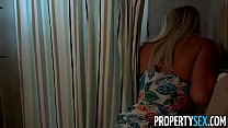 PropertySex - Polish pussy helps convince landlord she is good tenant