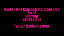 Busty Petite Cam Operator Finally Does Porn Part 3