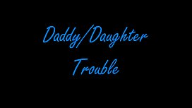 Daddy Daughter Trouble