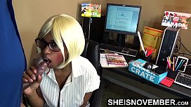 New Employee Secretary Pay Respect To Boss &amp_ Supervisor On First Day At Work, Missionary On Desk, Rough Big Butt Riding Huge Daddy Dick Hardcore Sex &amp_ On Desk After Blowjob, Huge Tits Cute Ebony Geek Msnovember aas on Sheisnovember