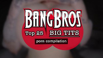 Top online porno Bangbros - top 25 big tits in porn compilation video check it out.