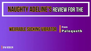SPECIAL SEX TOY REVIEW of the Wearable Sucking Vibrator from Paloqueth by Naughty Adeline (SFW)