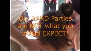 Our Yard Parties are NOT What You Would Expect