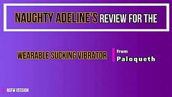 EXPLICIT REVIEW of the Wearable Sucking Vibrator from Paloqueth by Naughty Adeline