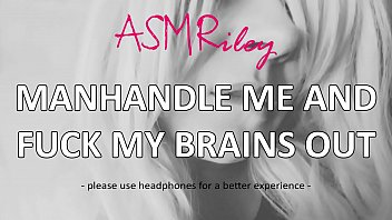 EroticAudio - ASMR Manhandle Me And Fuck My Brains Out, Dirty Talk