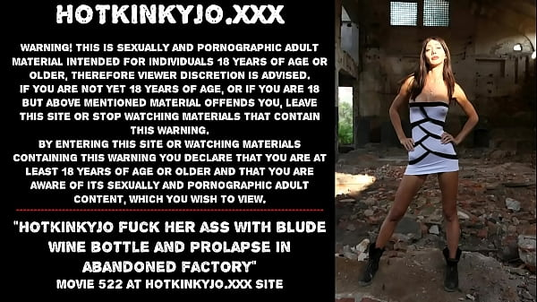Hotkinkyjo fuck her ass with blude wine bottle and prolapse in abandoned factory