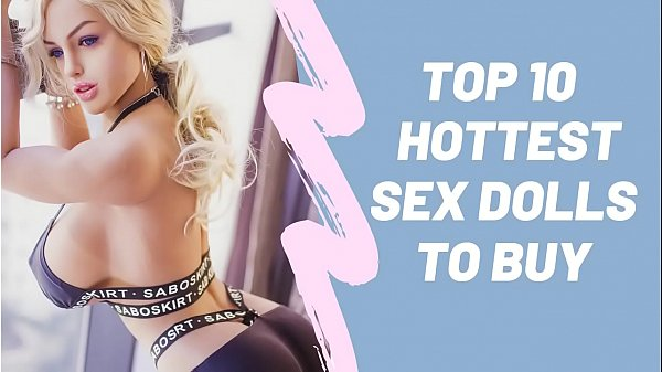 Top 10 Hottest Sex Dolls To Buy