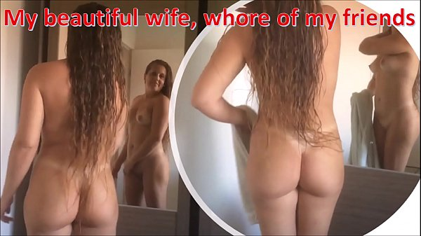 My beautiful wife, whore of my friends