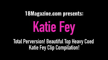 Total Perversion! Beautiful Top Heavy Coed Katie Fey Clip Compilation!
